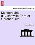 Monographie D'Aucamville, Tarn-Et-Garonne, Etc. - Galabert, Franc Ois