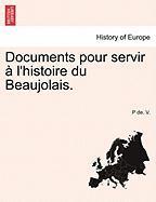 Documents Pour Servir L'Histoire Du Beaujolais. - V, P. De