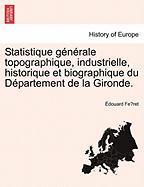 Statistique G N Rale Topographique, Industrielle, Historique Et Biographique Du D Partement de La Gironde. - Fe Ret, Douard