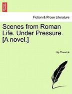 Scenes from Roman Life. Under Pressure. [A Novel.] - Theodoli, Lily