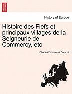 Histoire Des Fiefs Et Principaux Villages de La Seigneurie de Commercy, Etc - Dumont, Charles Emmanuel