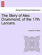 The Story of Alec Drummond, of the 17th Lancers. - Martin, Frederick W.