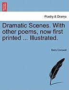 Dramatic Scenes. with Other Poems, Now First Printed ... Illustrated. - Cornwall, Barry