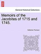 Memoirs of the Jacobites of 1715 and 1745. - Thomson, Katherine