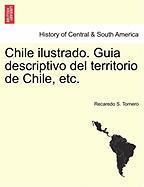 Chile Ilustrado. Guia Descriptivo del Territorio de Chile, Etc. - Tornero, Recaredo S.