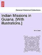 Indian Missions in Guiana. [With Illustrations.] - Brett, W. H.