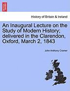 An Inaugural Lecture on the Study of Modern History; Delivered in the Clarendon, Oxford, March 2, 1843 - Cramer, John Anthony