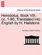 Herodotus, Book VIII. CC. 1-90. Translated Into English by H. Hailstone - Herodotus; Hailstone, Herbert
