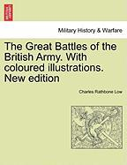 The Great Battles of the British Army. with Coloured Illustrations. New Edition - Low, Charles Rathbone