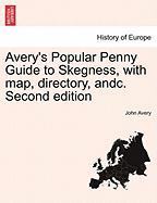 Avery's Popular Penny Guide to Skegness, with Map, Directory, Andc. Second Edition - Avery, John