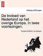 de Invloed Van Nederland Op Het Overige Europa. in Twee Voorlezingen. - Kampen, Nicolaas Godfried Van