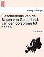 Geschiedenis Van de Staten Van Gelderland, Van Den Oorsprong Tot Heden. - Meester, G. A.