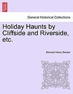 Holiday Haunts by Cliffside and Riverside, Etc. - Becker, Bernard Henry