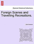 Foreign Scenes and Travelling Recreations. - Howison, John