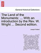 The Land of the Monuments: ... with an Introduction by the REV. W. Wright ... Second Edition. - Pollard, Joseph