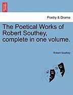 The Poetical Works of Robert Southey, Complete in One Volume. - Southey, Robert