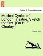 Musical Cynics of London; A Satire. Sketch the First. [On H. F. Chorley.] - Linley, George