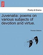 Juvenalia: Poems on Various Subjects of Devotion and Virtue. - Gibbons, Thomas