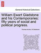 William Ewart Gladstone and His Contemporaries: Fifty Years of Social and Political Progress. - Archer, Thomas; Gladstone, W.