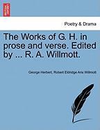 The Works of G. H. in Prose and Verse. Edited by ... R. A. Willmott. - Herbert, George; Willmott, Robert Eldridge Aris