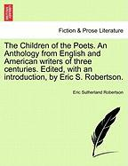 The Children of the Poets. an Anthology from English and American Writers of Three Centuries. Edited, with an Introduction, by Eric S. Robertson. - Robertson, Eric Sutherland