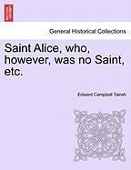 Saint Alice, Who, However, Was No Saint, Etc. - Tainsh, Edward Campbell