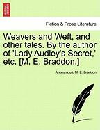 Weavers and Weft, and Other Tales. by the Author of 'Lady Audley's Secret, ' Etc. [M. E. Braddon.] - Anonymous; Braddon, Mary Elizabeth