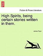 High Spirits, Being Certain Stories Written in Them. - Payn, James