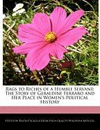 Rags to Riches of a Humble Servant: The Story of Geraldine Ferraro and Her Place in Women's Political History - Scaglia, Beatriz