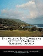 The Melting Pot Continent of North America: Featuring Jamaica - Scaglia, Beatriz