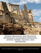 World Religions and Mystical Mythology Compared-Christian, Jewish, Hindu, Islamic, and Buddhism - Georgacarakos, Mariana