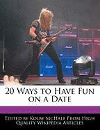 20 Ways to Have Fun on a Date - McHale, Kolby