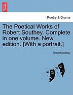 The Poetical Works of Robert Southey. Complete in One Volume. New Edition. [With a Portrait.] - Southey, Robert