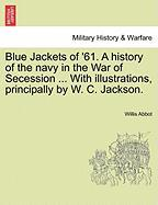 Blue Jackets of '61. a History of the Navy in the War of Secession ... with Illustrations, Principally by W. C. Jackson. - Abbot, Willis
