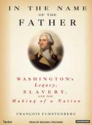In the Name of the Father: Washington's Legacy, Slavery, and the Making of a Nation - Furstenberg, Francois