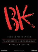 Unholy Messenger: The Life and Crimes of the BTK Serial Killer - Singular, Stephen