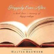 Happily Ever After: The Book Lover's Treasury of Happy Endings - Browder, Walter