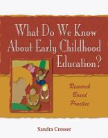 What Do We Know about Early Childhood Education?: Research Based Practice - Crosser, Sandra