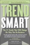 TrendSmart: The 21 Trends That Will Change the Way You Do Business - Patler, Louis