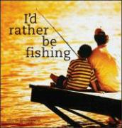 I?d Rather Be Fishing - Dromgoole, Glenn; Dromgoole