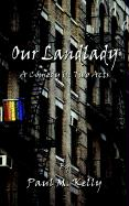 Our Landlady: A Comedy in Two Acts - Kelly, Paul M.
