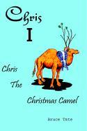 Chris I: Chris the Christmas Camel - Tate, Bruce D.