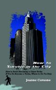 How to Survive in the City: How to Avoid Becoming a Crime Victim If You Do Become a Victim, Where to Go for Help - Ceruone, Joanne