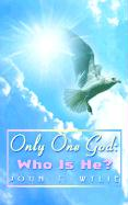 Only One God: Who Is He?: Who Is He? - Wylie, John T.