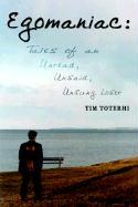 Egomaniac: Tales of an Unread, Unsaid, Unsung Loser - Toterhi, Tim