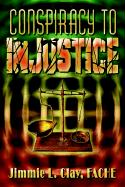 Conspiracy to Injustice - Clay, Fache Jimmie L.