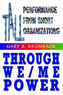 Tall Performance from Short Organizations Through We/Me Power - Brumback, Gary B.