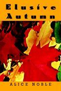 Elusive Autumn - Noble, Alice