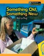 Something Old, Something New: Recycling - Ganeri, Anita