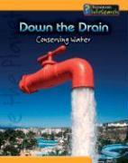 Down the Drain: Conserving Water - Ganeri, Anita; Oxlade, Chris